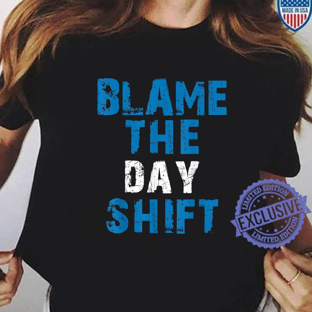 Blame The Day Shift Shift Worker Shirt ladies tee
