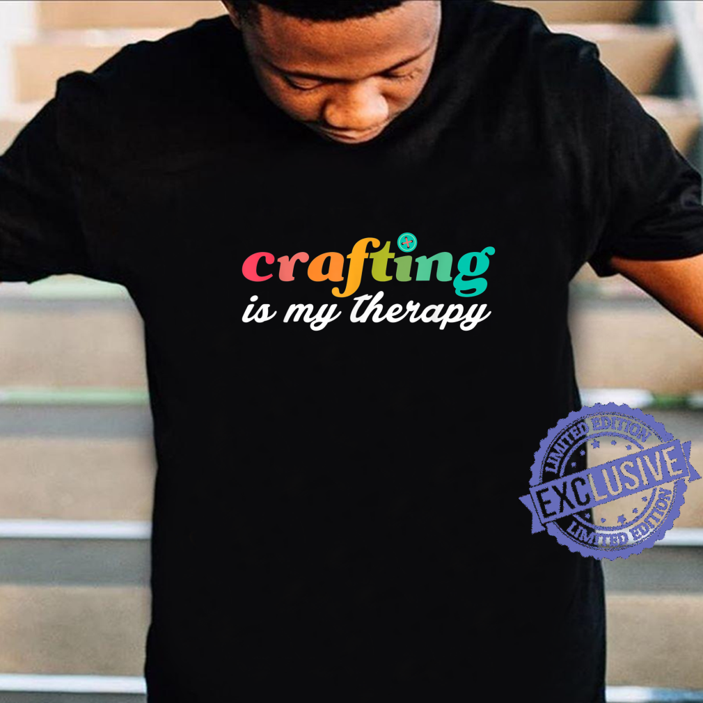Crafting is my therapy Crafting Maker Spring Shirt