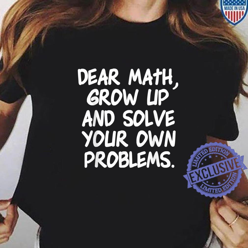 Dear Math Grow Up And Solve Your Own Problems Shirt ladies tee