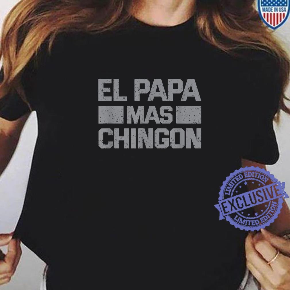 El Papa Mas Chingon Regalos Para Papa Dia Del Padre Dad Shirt ladies tee