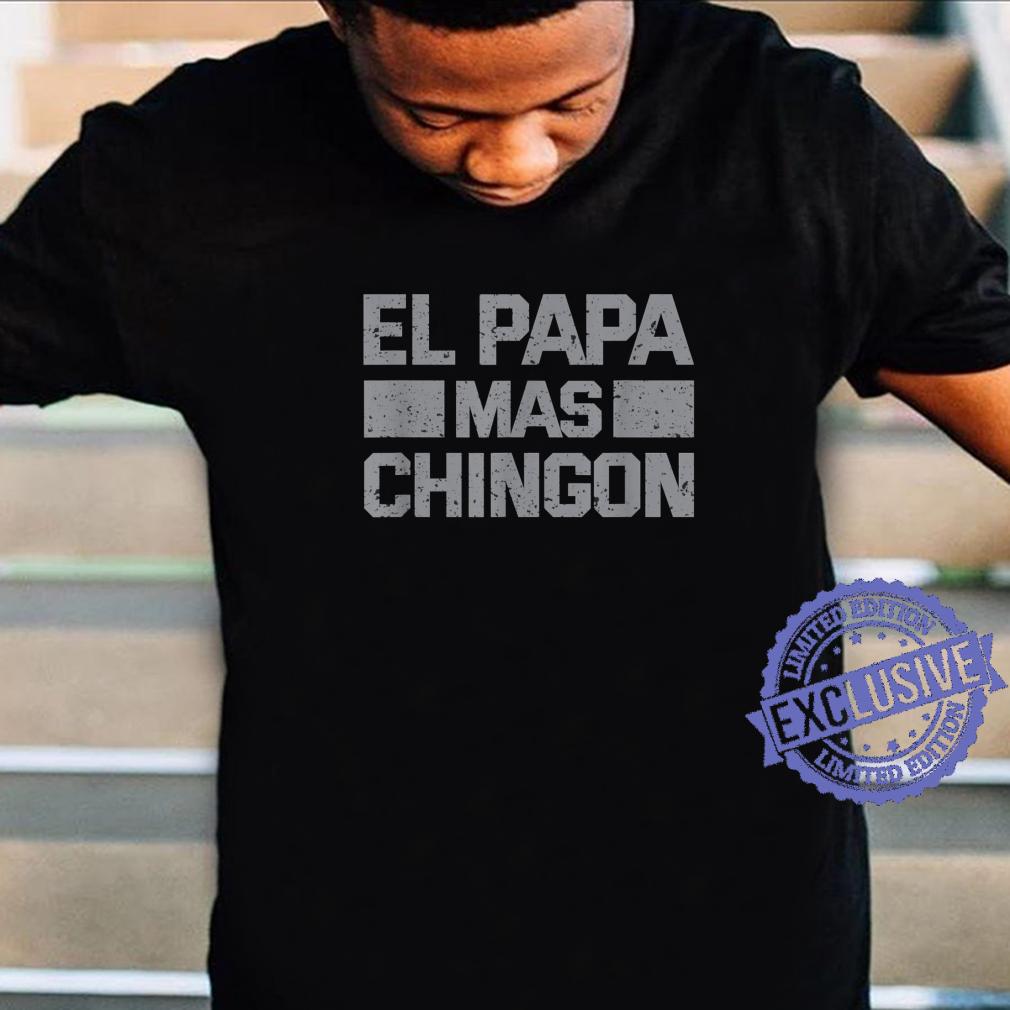 El Papa Mas Chingon Regalos Para Papa Dia Del Padre Dad Shirt