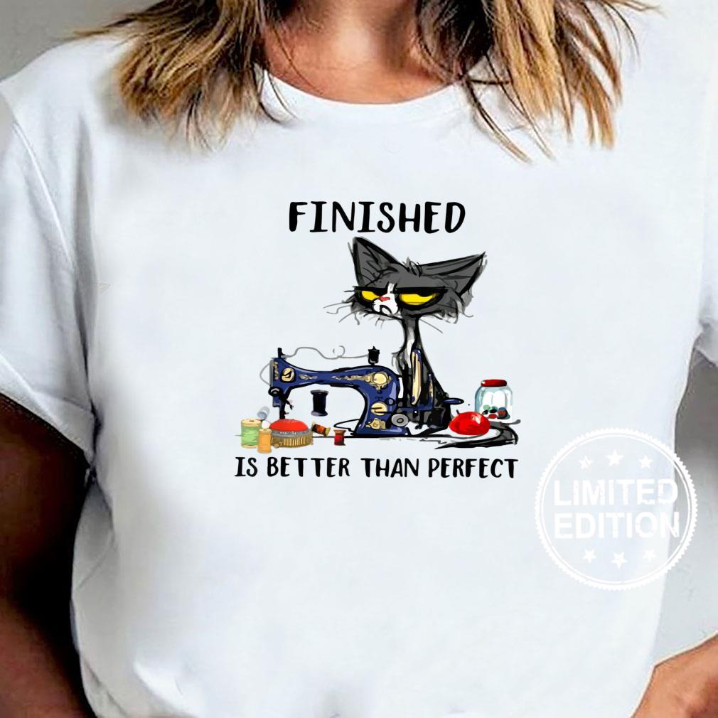 Finished is better than perfect Shirt