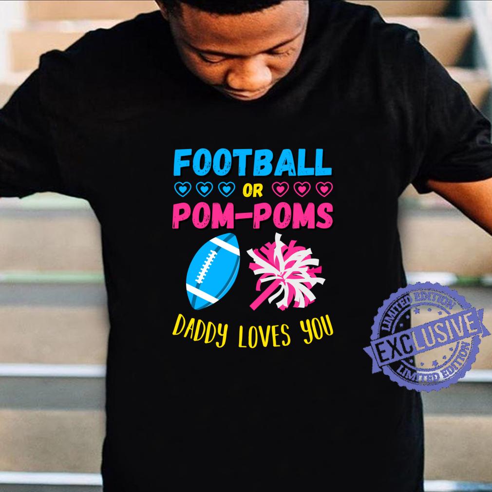 Football or Pom Poms Gender Reveal Daddy Loves You Shirt