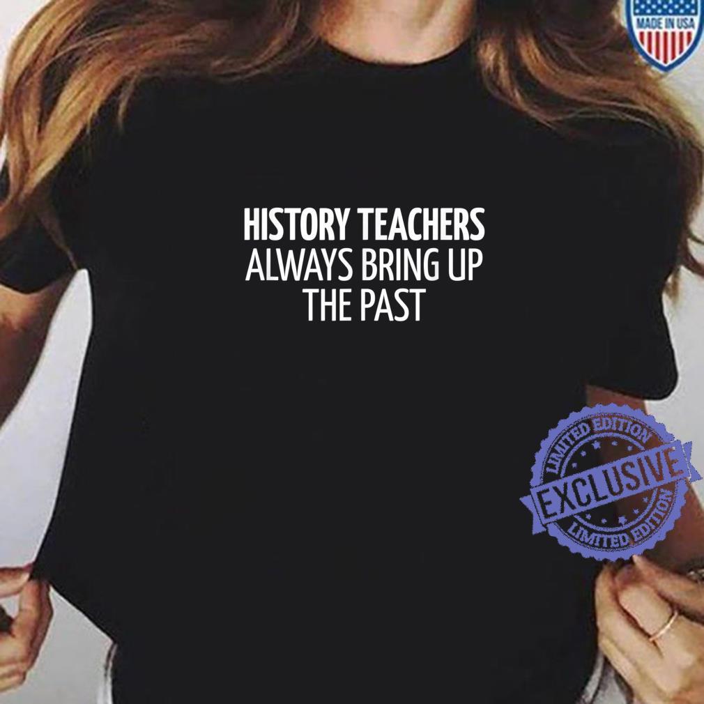 History Teachers Always Bring Up The Past Shirt ladies tee