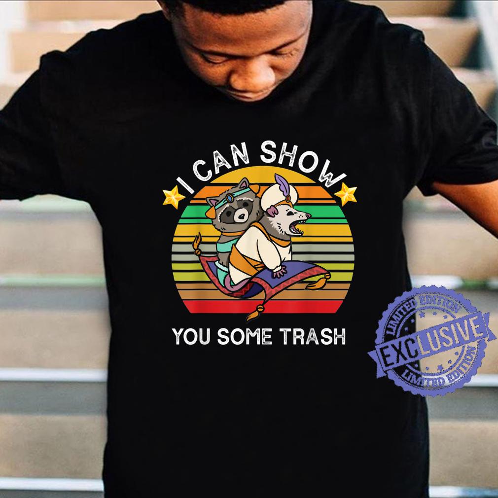 I Can Show You Some Trash Shirt