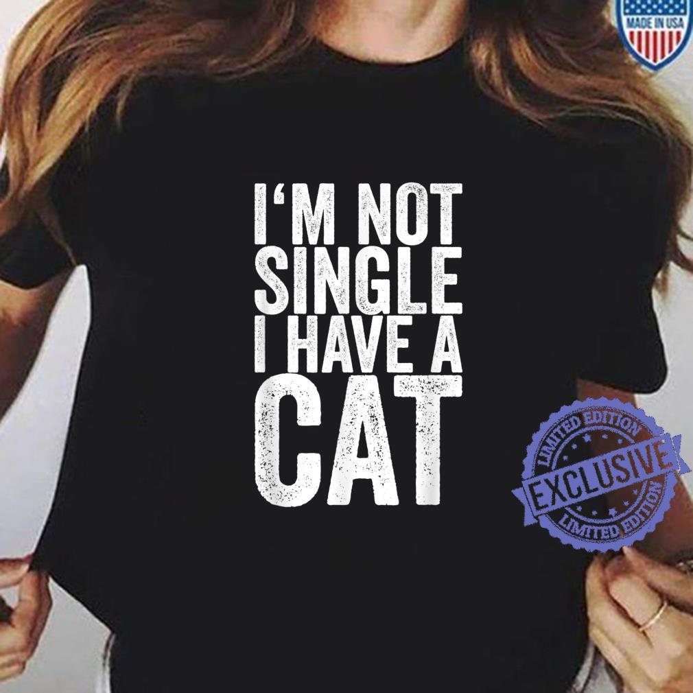 I'm Not Single I Have A Cat Shirt ladies tee