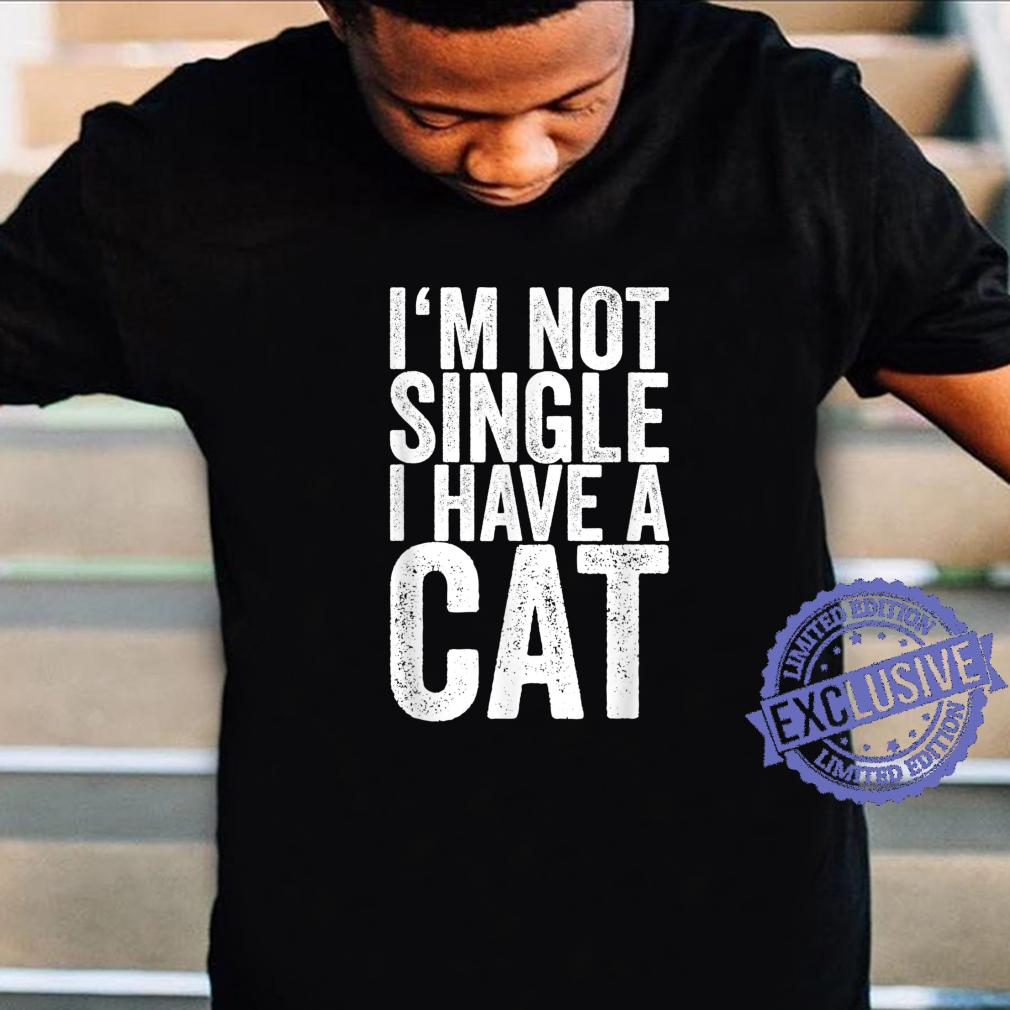 I'm Not Single I Have A Cat Shirt