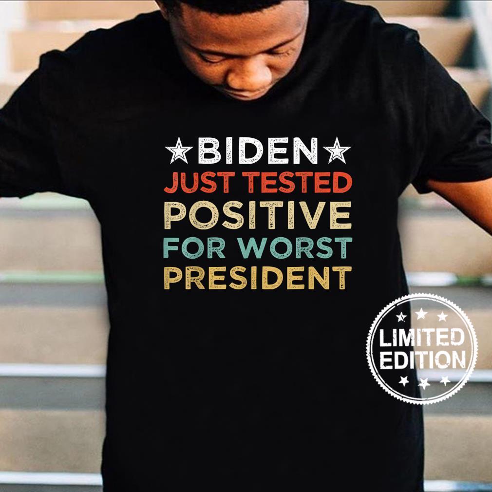 Joe Biden just tested positive for worst president Shirt