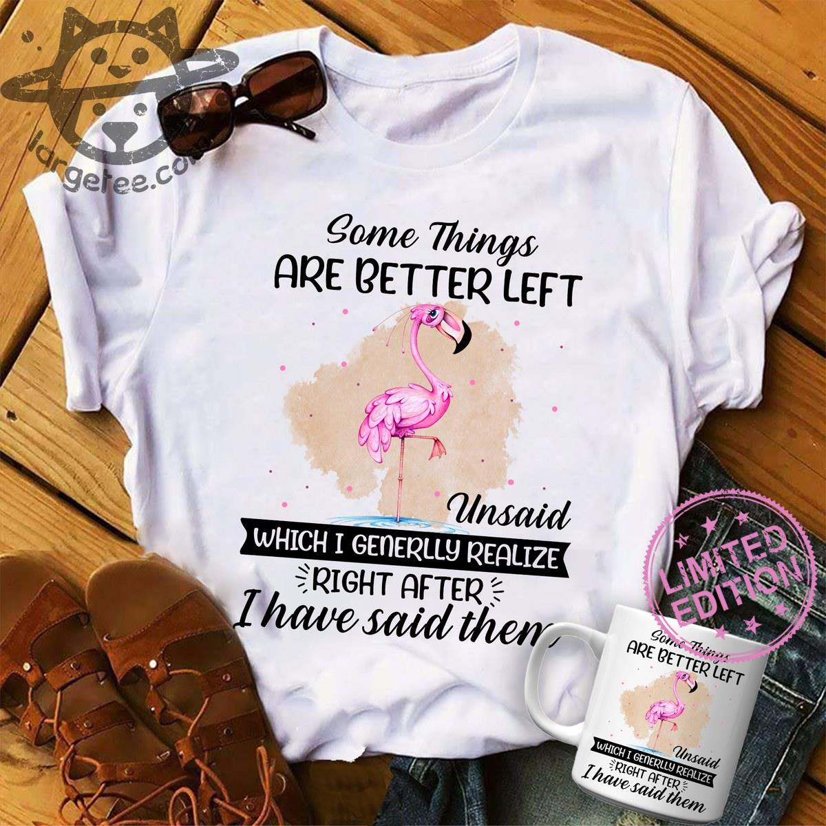 Some things are better left unsaid which i generally realize shirt