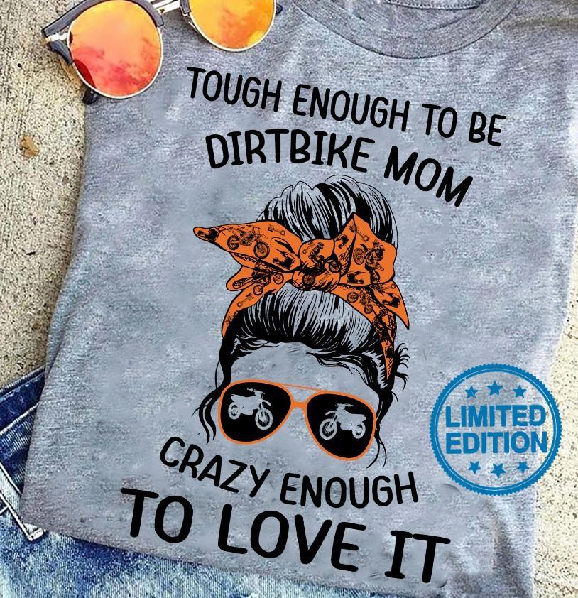 Tough enough to be dirt bike mom crazy enough to love it shirt